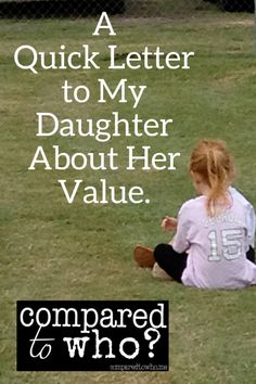 Beautiful. Perfect. -- A Quick Letter to My Daughter About Her Value