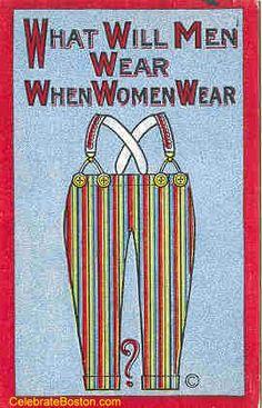 """""""What Will Men Wear When Women Wear Pants,"""" c.1915 USA"""
