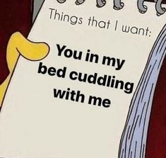 Things that I want. You in mm beq CUddling With me - )
