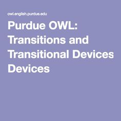essay transitions purdue Writing transitions (purdue owl) this source explains the importance of transitioning between paragraphs and provides examples to show you what ineffective and effective transitions between paragraphs look like.