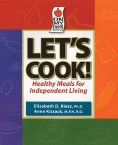 Let's Cook! Healthy Meals for Independent Living by Elizabeth D. Riesz http://www.amazon.com/dp/1891011081/ref=cm_sw_r_pi_dp_1zhOtb1847WRWQS4