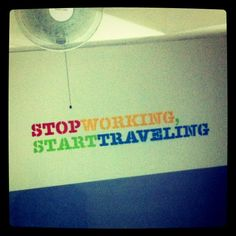 Stop Working, Start Travelling