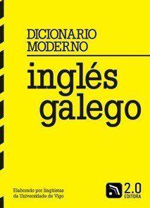Diccionario moderno ingles galego de XAVIER GOMEZ GUINOVART, 2012. Enlace ao catálogo: https://kmelot.biblioteca.udc.es/record=b1485913~S1*gag