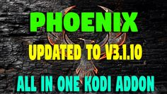 Phoenix – The ALL IN ONE ADDON for KODI – MORE TO COME