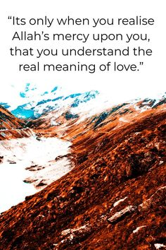 It's only when you realize ALLAH's mercy upon you, that you understand the real meaning of love. Islamic Quotes In English, Islamic Love Quotes, Islamic Inspirational Quotes, English Quotes, Mercy Quotes, Allah Quotes, Quran Quotes, Wisdom Quotes, Sabar Quotes