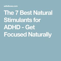 The 7 Best Natural Stimulants for ADHD - Get Focused Naturally