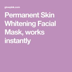 Permanent Skin Whitening Facial Mask, works instantly