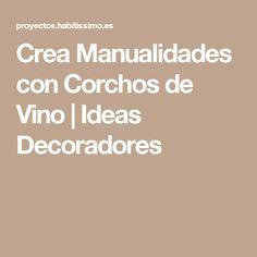 Crea Manualidades con Corchos de Vino | Ideas Decoradores