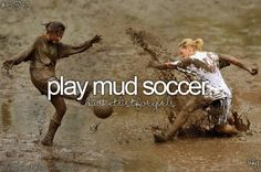 or paint soccer but I prefer the mud