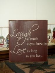 Laugh As Much...Primitive Sign