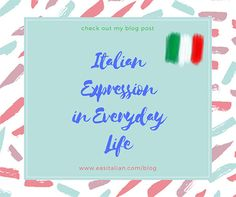 Italian Expressions used in every day life - 1 part :http://www.easitalian.com/blog/2015/08/27/italian-expressions-used-in-every-day-life-1-part-expression-italian-espressioni-modi-di-dire-every-day-life-vita-di-ogni-giorno/