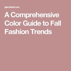 A Comprehensive Color Guide to Fall Fashion Trends