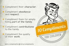 Every child longs for encouragement from their mom and dad.  It's what they strive for, and what they thrive on.  Giving your child compliments is one way to encourage them.  Compliments also build confidence.  Here are 10 specific compliments to give your kids.  #parenting #training #encouragement