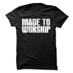 MADE TO WORSHIP Tshirt - design a shirt #shirt #teeshirt