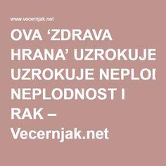 OVA 'ZDRAVA HRANA' UZROKUJE NEPLODNOST I RAK – Vecernjak.net