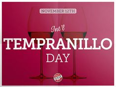 November 12th Tempranillo Day Tempranillo day was started by TAPAS or Tempranillo Advocates, Producers And Amigos who passionately push this dry climate Spanish variety.