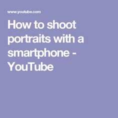 How to shoot portraits with a smartphone - YouTube