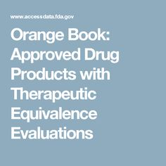 Orange Book: Approved Drug Products with Therapeutic Equivalence Evaluations