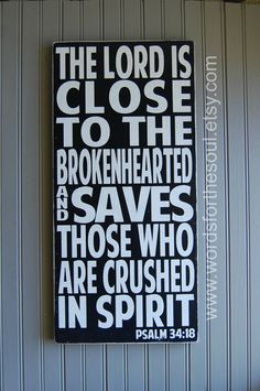 Psalm 34:18 The LORD is close to BROKENHEARTED Grief Loss Comfort Scripture Subway Art Wood Sign Painting