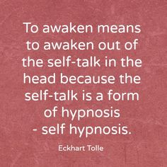 The wisdom of Eckhart Tolle - To awaken REPINNED: MSScott ... be aware of your thoughts & what you are telling yourself.
