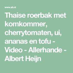 Thaise roerbak met komkommer, cherrytomaten, ui, ananas en tofu - Video - Allerhande - Albert Heijn