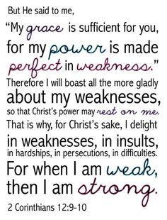 2 Corinthians 12:9-10 For when I am WEAK, then I am STRONG. <3