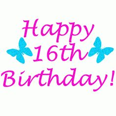 May The 16th Year Of Your Life Bring You The Courage To Soar Happy Sixteenth Birthday Wishes