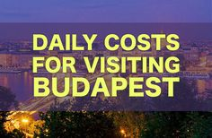 City Price Guide: How Much It Cost to Visit Budapest. How to estimate your budget for food, accommodation, attractions, alcohol, and more.
