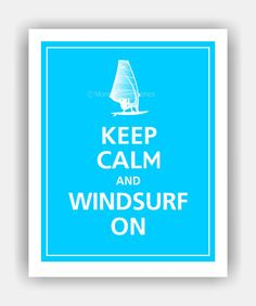 Keep Calm and WINDSURF ON Poster 8X10 Capri Blue by PosterPop, $10.95