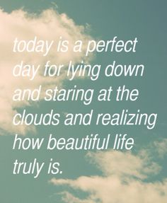 ♔ Today is a perfect day for lying down & staring at the clouds & realizing how beautiful life truly is.