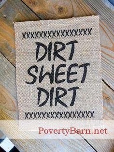"""""""Dirt Sweet Dirt"""" burlap print"""