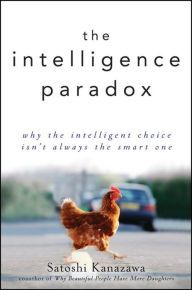 Intelligence Paradox: Why the Intelligent Choice Isn't Always the Smart One / Edition 1 by Satoshi Kanazawa Download