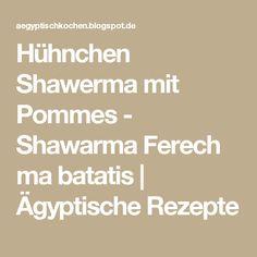 Hühnchen Shawerma mit Pommes - Shawarma Ferech ma batatis | Ägyptische Rezepte