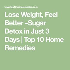 Lose Weight, Feel Better –Sugar Detox In Just 3 Days! - Home Healthy Habits Get Healthy, Healthy Habits, Healthy Life, Healthy Food, Healthy Eating, Health And Wellness, Health Fitness, Health Care, Top 10 Home Remedies