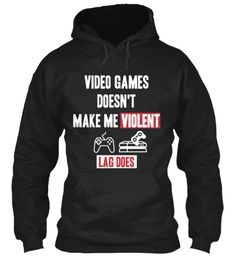 Video Games Doesn't Make Me Violent Lag Does Black Sweatshirt Front