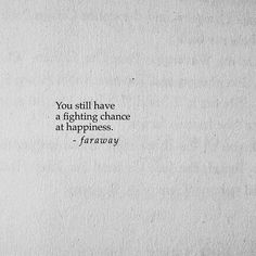 """You still have a fighting chance at happiness."""