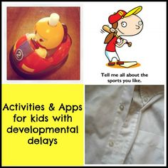 Activities & Apps for kids with developmental delays - for mom & dad to do at home with them.