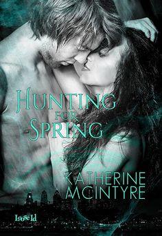 Hunting for Spring Katherine McIntyre  Genre: Urban Fantasy
