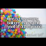 Find out how many balloons it take stp lift my off of the ground.