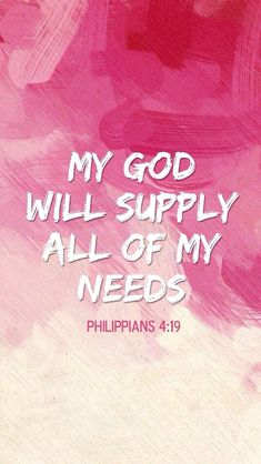 """My God will supply all of my needs."" –Philippians 4:19"
