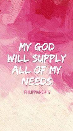 """My God will supply all of my needs."" –Philippians 4:19"