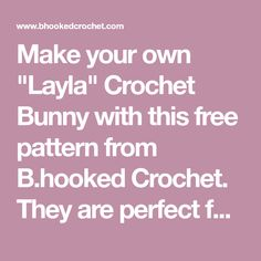 """Make your own """"Layla"""" Crochet Bunny with this free pattern from B.hooked Crochet. They are perfect for the kiddos for Easter!"""