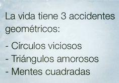 〽️La vida tiene 3 accidentes geométricos.