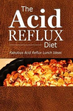 The Acid Reflux Diet Acid Reflux Lunches Quick and Creative Lunch Ideas for Acid Reflux GERD DIET -- You can get additional details at the image link. What Causes Acid Reflux, Stop Acid Reflux, Acid Reflux Diet Plan, Bile Reflux, Reflux Disease, Medication For Acid Reflux, Acid Reflux Home Remedies, Heartburn Symptoms, Paleo Food
