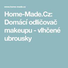Home-Made.Cz: Domácí odličovač makeupu - vlhčené ubrousky