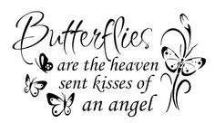 Butterflies are the heaven sent kisses of an angel Vinyl Decal for wall, glass, mirror etc.  Indoor/outdoor vinyl.  Can use pretty much anywhere you have a clean smooth surface!