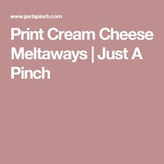 Print Cream Cheese Meltaways | Just A Pinch