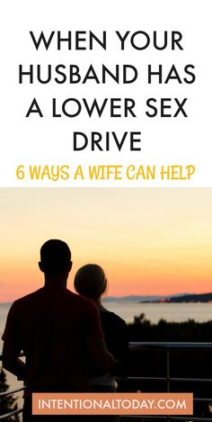 When a husband has a lower sex drive, 6 things a wife can do to help