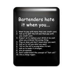 Bartenders hate it when you... (wow do I remember those days behind the bar) lol