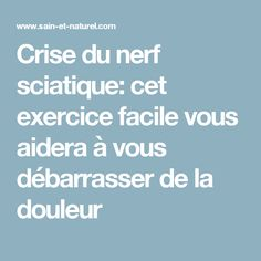 Crise du nerf sciatique: cet exercice facile vous aidera à vous débarrasser de la douleur